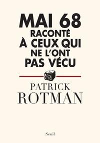 Patrick Rotman - Mai 68 raconté à ceux qui ne l'ont pas vécu.