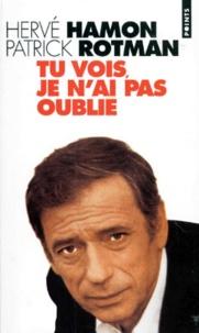 """Patrick Rotman et Hervé Hamon - """"Tu vois, je n'ai pas oublié""""."""