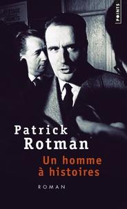 Patrick Rotman - Un homme à histoires.