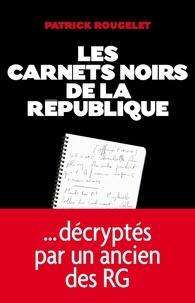 Patrick Rougelet - Les Carnets noirs de la République.