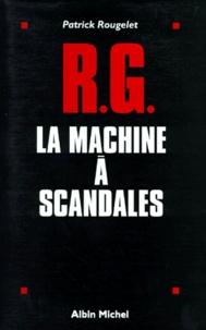 Patrick Rougelet - RG, la machine à scandales.