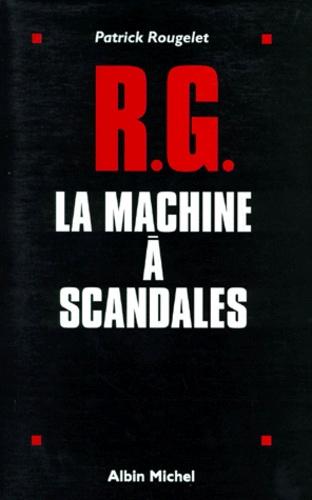 RG, la machine à scandales