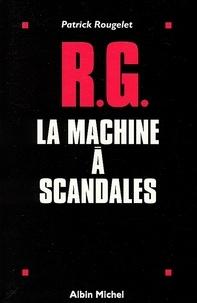 Patrick Rougelet - RG la machine à scandales.
