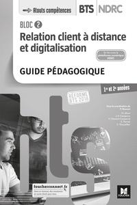 Patrick Roussel - Relation client à distance et digitalisation Bloc 2 BTS NDRC 1re et 2e années - Guide pédagogique.