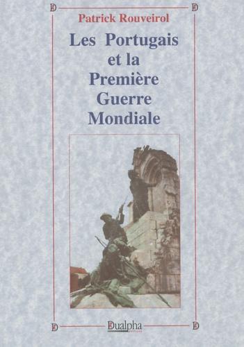 Patrick Rouveirol - Les Portugais et la Première Guerre mondiale.