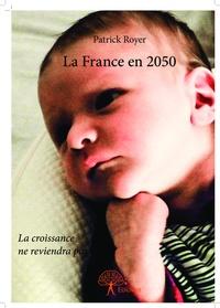 Patrick Royer - La France en 2050.