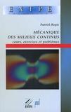 Patrick Royis - Mécanique des milieux continus - Cours, exercices et problèmes.