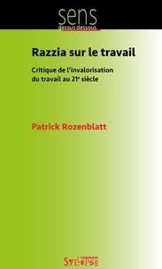 Patrick Rozenblatt - Razzia sur le travail - Critique de l'invalorisation du travail au 21e siècle.