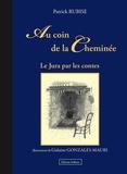 Patrick Rubise - Au coin de la Cheminée - Le Jura par les contes.