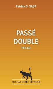 Patrick S. Vast - Passé double.