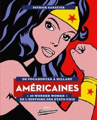 Patrick Sabatier - Américaines - De Pocahontas à Hillary, 50 Wonder Women de l'histoire des Etats-Unis.
