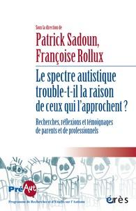 Patrick Sadoun - Le spectre autistique trouble-t-il la raison de ceux qui l'approchent ? - Recherches, réflexions et témoignages de parents et de professionnels.