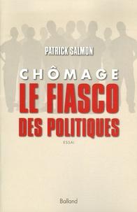 Patrick Salmon - Chômage, le fiasco des politiques.
