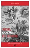 Patrick Samzun - Sexe, cosmos et utopie - Diderot, Rétif de la Bretonne et Fourier.