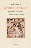 Patrick Saurin - La fleur, le chant : In xochitl in cuicatl - La poésie au temps des Aztèques.