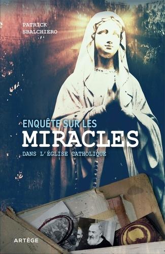 Patrick Sbalchiero - Enquête sur les miracles dans l'Eglise catholique.