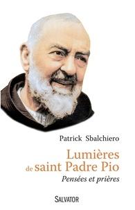 Patrick Sbalchiero - Lumières de saint Padre Pio - Pensées et prières.