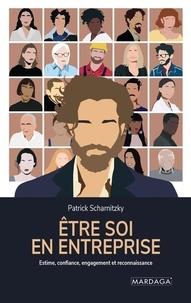 Patrick Scharnitzky - Etre soi en entreprise - Estime de soi, confiance, engagement et reconnaissance.