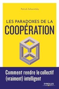 Patrick Scharnitzky - Les paradoxes de la coopération - Comment rendre le collectif (vraiment) intelligent.