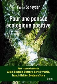 Patrick Scheyder - Pour une pensée écologique positive.