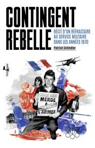 Patrick Schindler - Contingent rebelle - Récit d'un réfractaire au service militaire dans les années 1970.