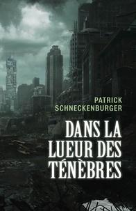 Patrick Schneckenburger - Dans la lueur des ténèbres.