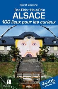 Patrick Schwertz - Alsace - 100 lieux pour les curieux.