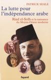 Patrick Seale - La lutte pour l'indépendance arabe : Riad el-Solh et la naissance du Proche-Orient moderne.