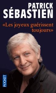 """Patrick Sébastien - """"Les joyeux guérissent toujours""""."""