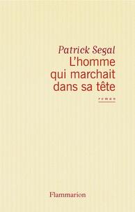 Patrick Ségal - L'Homme qui marchait dans sa tête.
