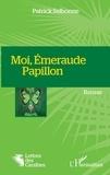 Patrick Selbonne - Moi, Emeraude Papillon.
