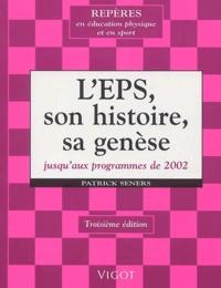 Patrick Seners - L'EPS, son histoire, sa genèse jusqu'aux programmes de 2002. - 3ème édition.