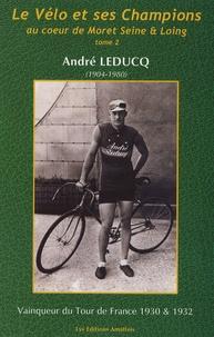 Patrick Septiers - Le vélo et ses champions au coeur de Moret Seine et Loing - Tome 2, André Leducq, Cycliste Mammèsien (1904-1980).