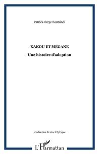 Patrick Serge Boutsindi - Kakou et Mégane - Une histoire d'adoption.