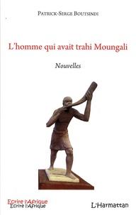 Patrick Serge Boutsindi - L'homme qui avait trahi Moungali.