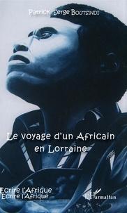 Patrick Serge Boutsindi - Le voyage d'un Africain en Lorraine.