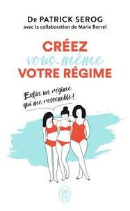 Patrick Sérog - Créez vous-même votre régime - Enfin un régime qui me ressemble !.