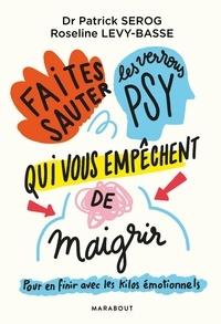 Patrick Sérog et Roseline Lévy-Basse - Faites sauter les verrous qui vous empêchent de maigrir - Pour en finir avec les kilos émotionnels.
