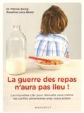 Patrick Sérog et Roseline Lévy-Basse - La guerre des repas n'aura pas lieu ! - Les nouvelles clés pour résoudre vous-même les conflits alimentaires avec votre enfant.