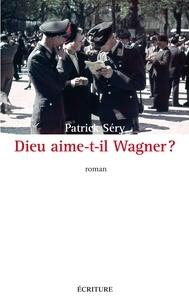 Patrick Séry - Dieu aime-t-il Wagner ?.