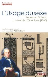 Patrick Singy - L'usage du sexe - Lettres du Dr Tissot, auteur de L'Onanisme (1760).