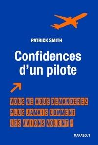 Patrick Smith - Confidences d'un pilote - Vous ne vous demanderez plus jamais comment les avions volent !.