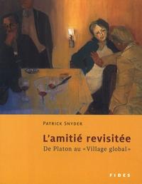 """Patrick Snyder - Amitié revisitée - De Platon au """"Village global""""."""