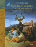 Patrick Snyder - Trois figures du diable à la Renaissance - L'enfant, la femme et le prêtre.
