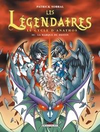 Patrick Sobral - Les Légendaires Tome 10 : Le Cycle d'Anathos : La Marque du destin.