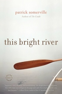 Patrick Somerville - This Bright River - A Novel.