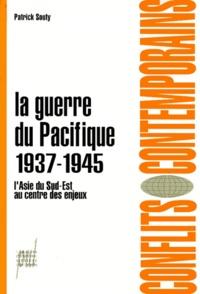Patrick Souty - LA GUERRE DU PACIFIQUE. - 7 juillet 1937-2 septembre 1945, L'Asie du Sud-Est au centre des enjeux.