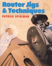 Patrick Spielman - Router jigs and techniques.
