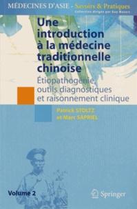 Patrick Stoltz et Marc Sapriel - Une introduction à la médecine traditionnelle chinoise - Tome 2, Etiopathogénie, outils diagnostiques et raisonnement clinique.