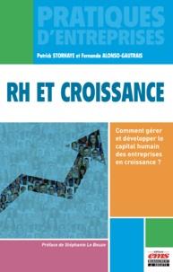 Patrick Storhaye et Fernanda Alonso-Gautrais - RH et croissance - Comment gérer et développer le capital humain des entreprises en croissance ?.